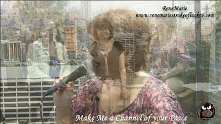 ReneMarie Sings ~ Make Me a Channel of your Peace