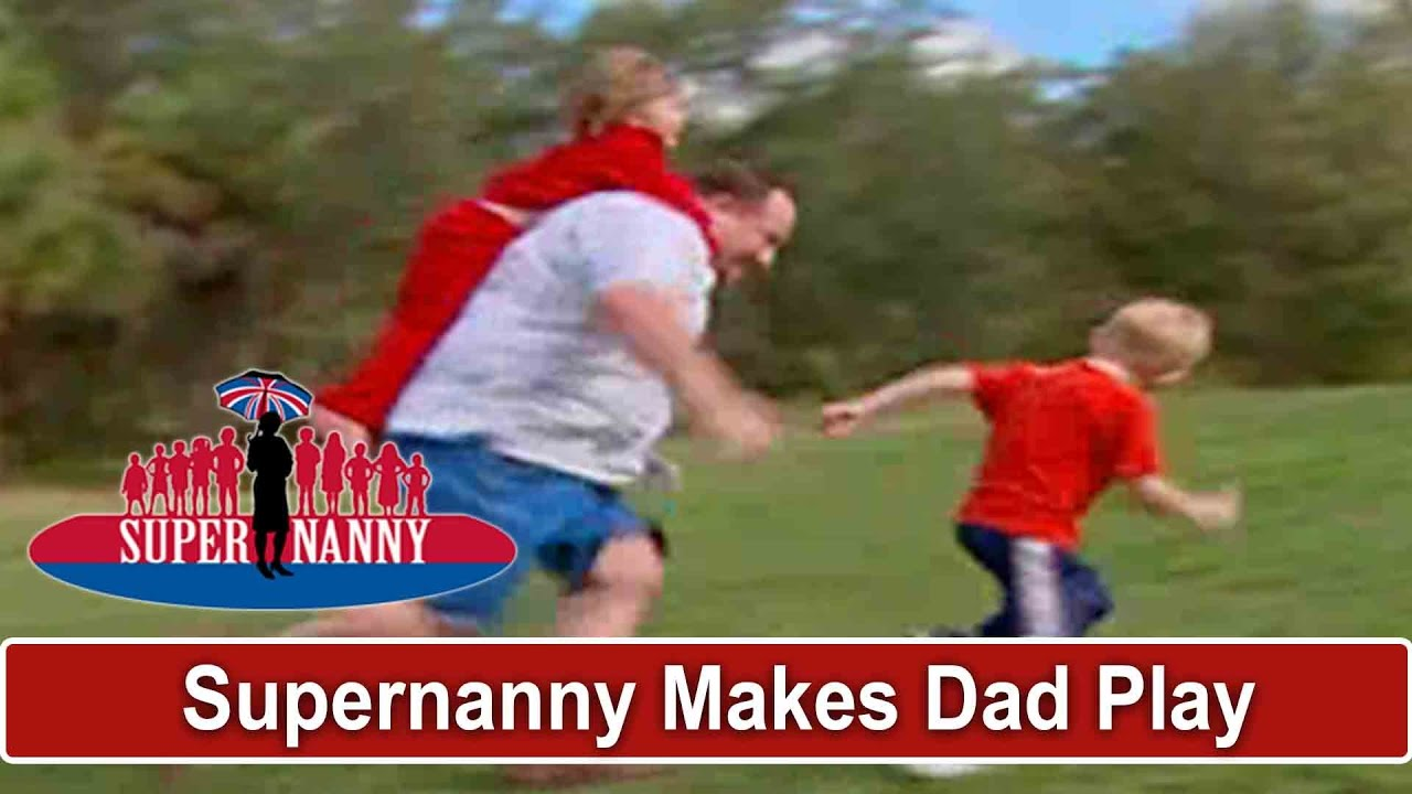 Supernanny Forces Dad To Play With Children | Supernanny