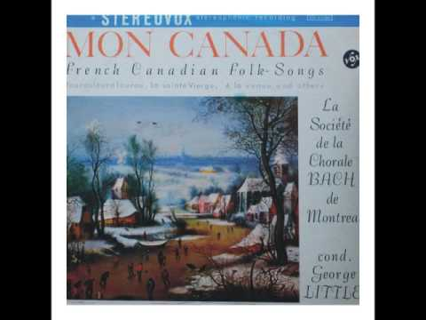 La Societe de da Chorale Bach de Montreal - Mon CANADA, French Canadian  Folk Songs (FULL Album)