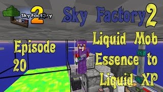 Sky Factory 2 - Mob Essence to Liquid XP - Ep 20 - Minecraft