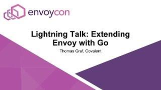 Lightning Talk: Extending Envoy with Go - Thomas Graf, Covalent