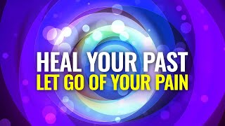 Heal Your Past \u0026 Let Go Of Your Pain | Binaural Beats | Heal Your Emotional Trauma \u0026 Past Wounds