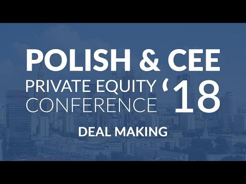 Polish & CEE Private Equity Conference 2018 - Deal Making - by Private Equity Insights