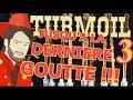 JUSQU'À LA DERNIÈRE GOUTTE !!! -Turmoil : The Heat Is On- Ep.3 avec Bob Lennon
