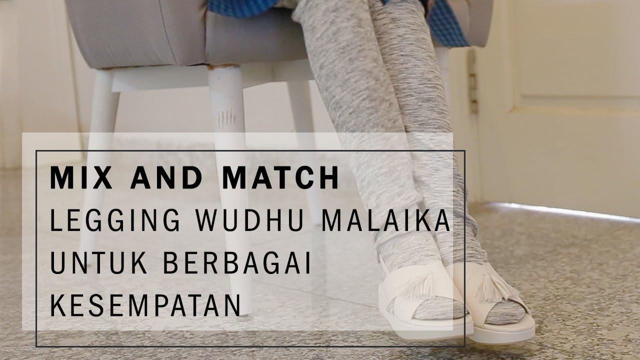 Mix And Match Legging Wudhu Malaika Untuk Berbagai Kesempatan Youtube