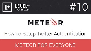 Meteor For Everyone Tutorial #10 - How To Setup Twitter Authentication