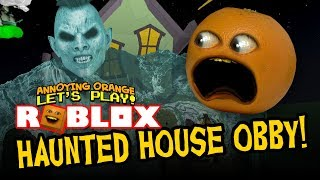 Roblox: ESCAPE THE HAUNTED HOUSE Obby [Annoying Orange]