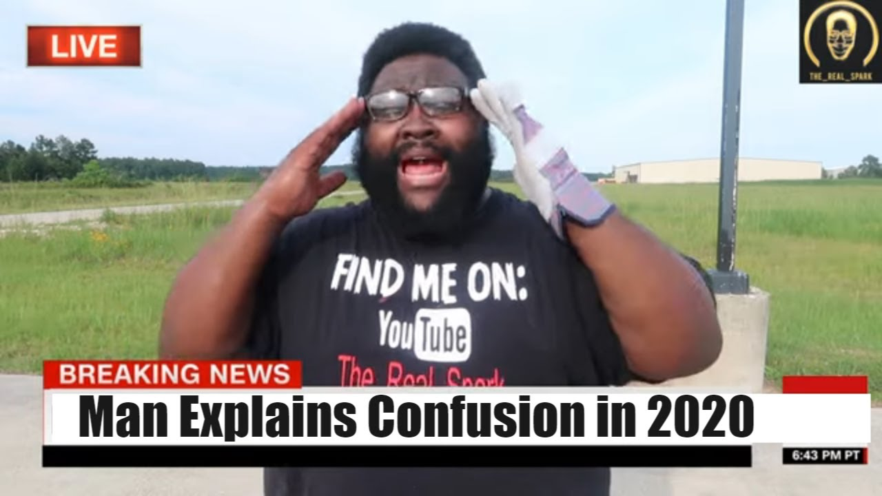 Man Explains The Confusion In 2020