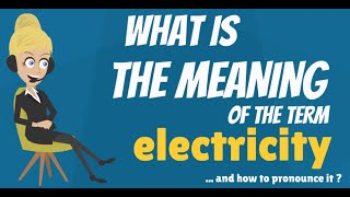 What is ELECTRICITY? What does ELECTRICITY mean? ELECTRICITY meaning, definition & explanation