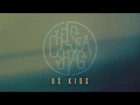 Chelsea Shag - Us Kids