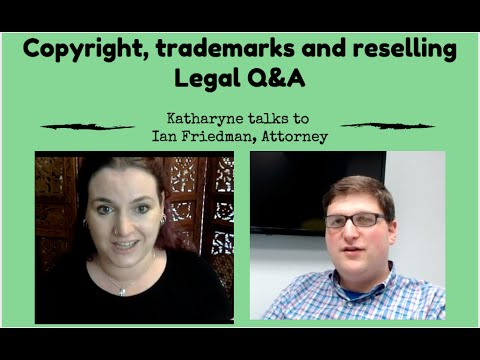 Copyright, trademark and Reselling Legal Q&A with Ian Friedman and Katharyne Shelton