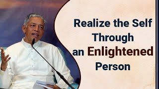 Realize the Self Through an Enlightened Person