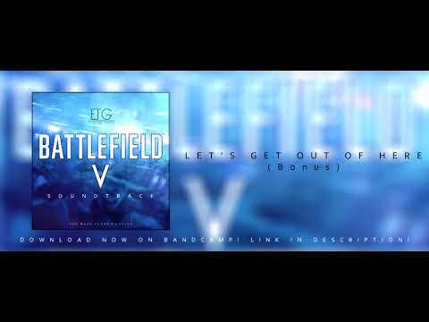 "Battlefield V - ""Let's Get Out of Here"" Fan Made Soundtrack (Bonus Track) (Free DL)"