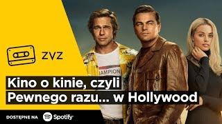 """ZVZ #137 – Kino o kinie, czyli """"Pewnego razu… w Hollywood"""""""