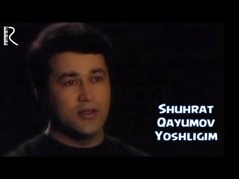 Shuhrat Qayumov - Yoshligim   Шухрат Каюмов - Ёшлигим