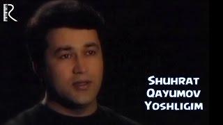 Shuhrat Qayumov Yoshligim Шухрат Каюмов Ёшлигим