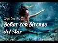 Soñar con Sirena del Mar - El Significado de los Sueños