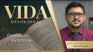 Operação Santidade   Vida Devocional   Sem. Samuel Lopes   IPP TV
