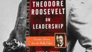 Theodore Roosevelt on Leadership | James Strock