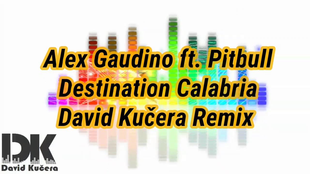 Alex Gaudino ft. Pitbull - Destination Calabria (David ...
