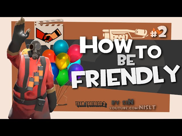 TF2: How to be friendly [FUN]