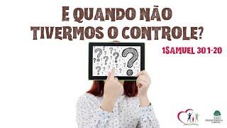 E QUANDO NÃO TIVERMOS O CONTROLE? - 1Samuel 30.1-20