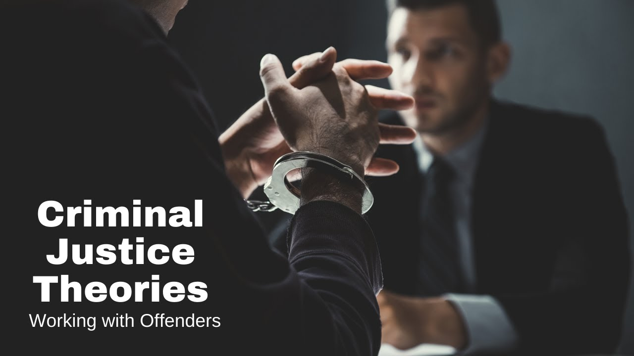 working with the criminal offender criminal justice theories