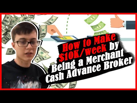 How To Make $10K/week By Being A Merchant Cash Advance Broker