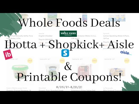 Whole Foods Deals Using Ibotta | Shopkick | Aisle | Printable Coupons! 8/25/21-8/31/21
