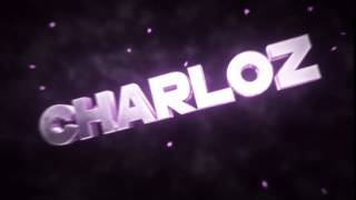 Charloz Intro [60 fps] [Still Testing Stuff]
