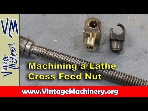 Machining a New Bronze Cross Feed Nut for a 1909 F. E. Reed