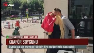 Bursa'da travesti 60 bin liralık saç çaldı (Haber 07 07 2017)