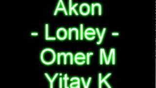 Akon - Lonley (Omer M & Yitav K)