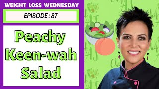 EPISODE 87 - WEIGHT LOSS WEDNESDAY - PEACHY KEEN-WAH SALAD