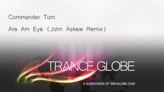 Commander Tom - Are Am Eye (John Askew Remix) [HD]