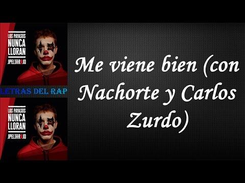 JPelirrojo - Me viene bien (con Nachorte y Carlos Zurdo) (Con Letra y Descarga)