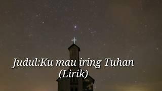 Download Lirik lagu: Ku mau Iring Tuhan (Lagu Rohani)