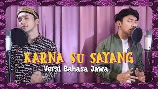 Karna Su Sayang Versi Bahasa JAWA , TERBARU !!!!