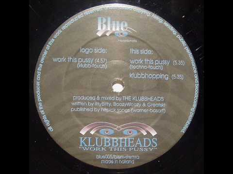 Klubbheads - Work This Pussy (Techno-Touch)