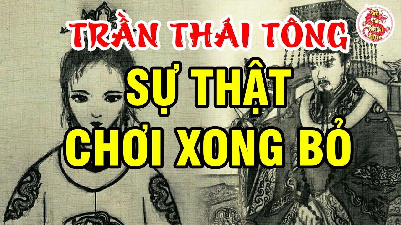 Vua Trần Thái Tông Và Nỗi Oan Tình Chơi Hoa Rồi Lại Bẻ Cành Rao Bán