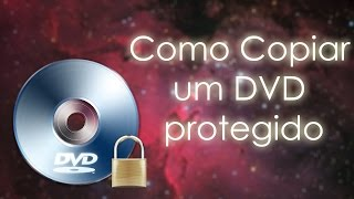 Como cópiar um DVD protegido