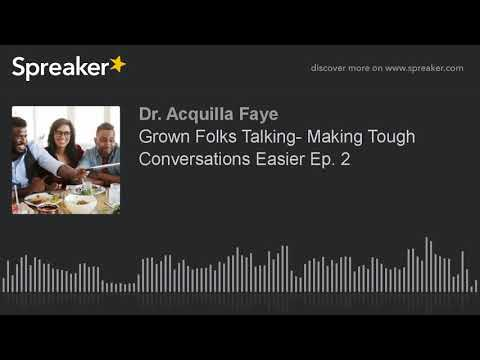 Grown Folks Talking- Making Tough Conversations Easier Ep. 2