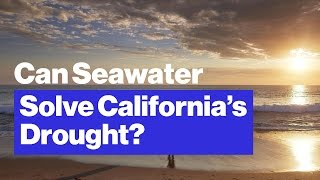Can Seawater Desalination Solve California's Drought?