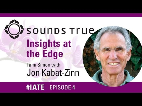 Jon Kabat-Zinn – Insights At The Edge Podcast w/Tami Simon (#IATE 7/1/14)