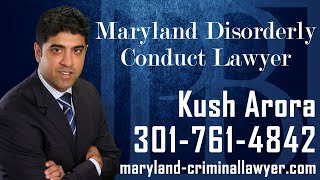 Maryland Disorderly Conduct Lawyer- Call (301) 761-4842-Disorderly Conduct Attorney in MD-Kush Arora