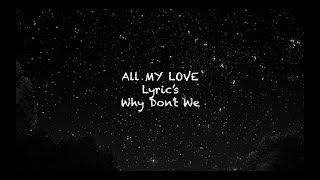 All My Love (lyrics) Why Don't We