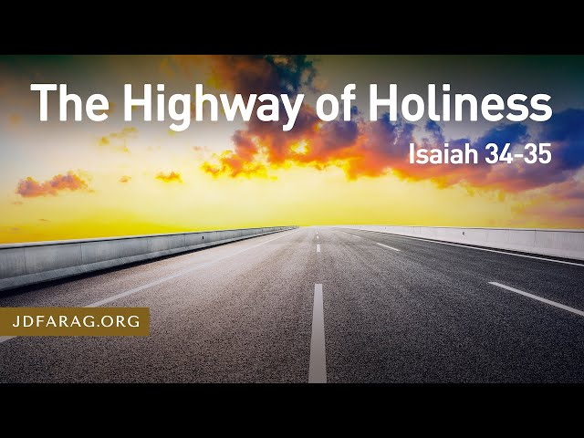 The Highway of Holiness – Isaiah 34-35