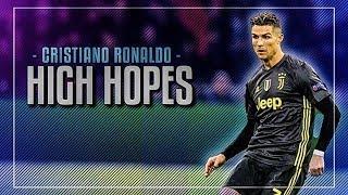 Cristiano Ronaldo - HIGH HOPES 2019 • Skills & Goals | HD