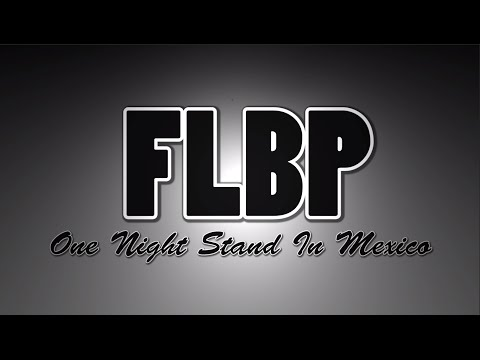 FLBP - One Night Stand In Mexico
