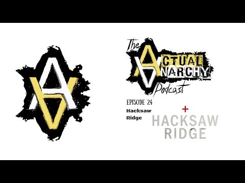 The Actual Anarchy Podcast - Episode 24 – Hacksaw Ridge (2:06:50)